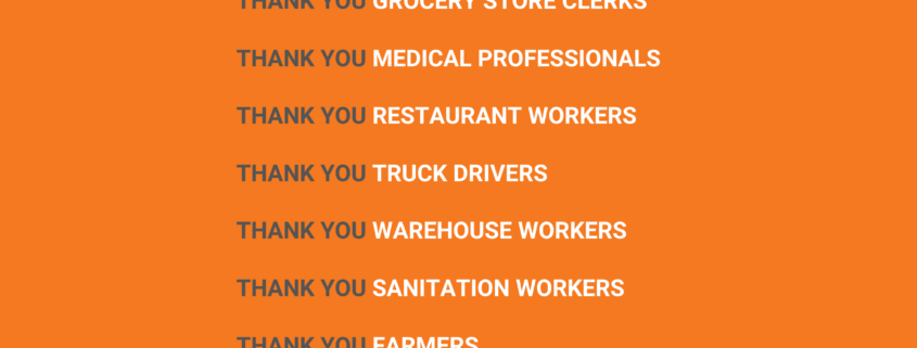 Thank you grocery store clerks, medical professionals, restaurant workers, truck drivers, warehouse workers, sanitation workers, farmers